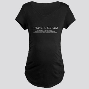 I have a dream... Maternity Dark T-Shirt
