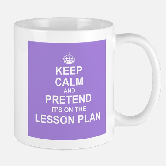 Keep Calm and Pretend it's on the Lesson Plan Mugs