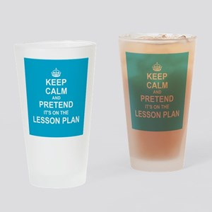 Keep Calm and Pretend it's on the Lesson Plan Drin