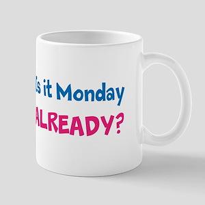 Monday Already? Mug