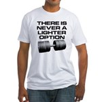 There is never a lighter opti Fitted T-Shirt