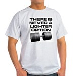 There is never a lighter opti Light T-Shirt