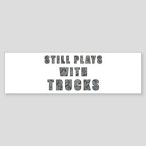 Still Plays With Trucks Sticker (Bumper)