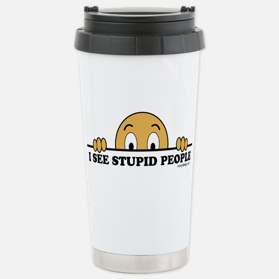 I See Stupid People Stainless Steel Travel Mug