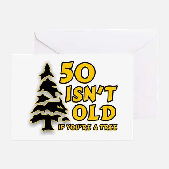 50 Isn't Old, If You're A Tree Greeting Card