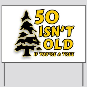 50 Isn't Old, If You're A Tree Yard Sign