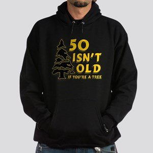 50 Isn't Old, If You're A Tree Hoodie (dark)