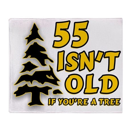 55 Isn't Old, If You're A Tree Throw Blanket