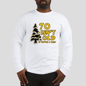 70 isn't old Long Sleeve T-Shirt