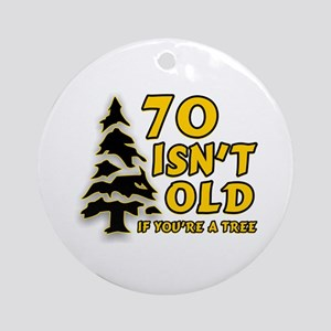 70 isn't old Ornament (Round)