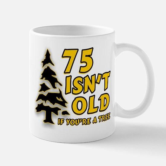 75 Isn't Old, If You're A Tree Mug