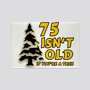 75 Isn't Old, If You're A Tree Rectangle Magnet