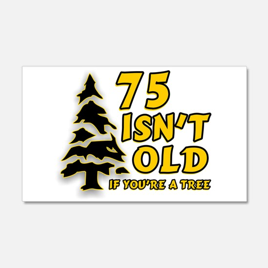 75 Isn't Old, If You're A Tree 22x14 Wall Peel