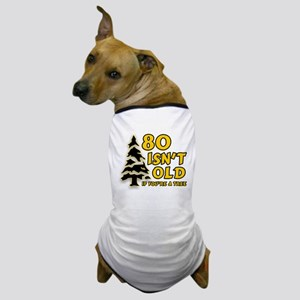 80 Isnt old Birthday Dog T-Shirt
