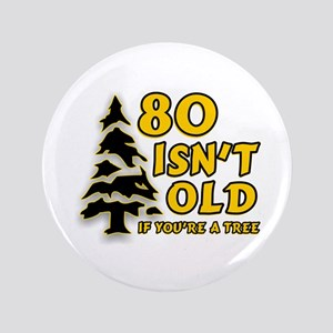 """80 Isnt old Birthday 3.5"""" Button"""