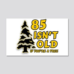 85 Isn't Old, If You're A Tree 22x14 Wall Peel