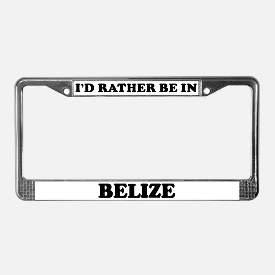 Rather be in Belize License Plate Frame