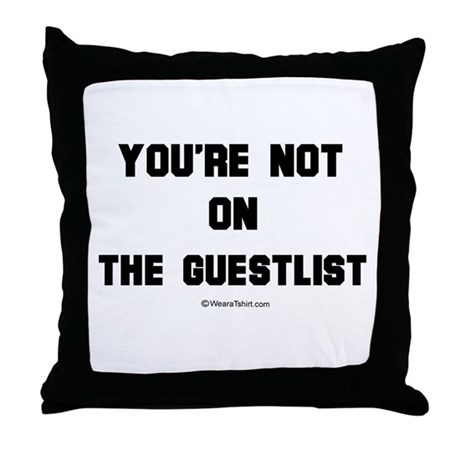 You're not on the guestlist ~ Throw Pillow