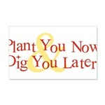 Plant You Now & Dig You Later 22x14 Wall Peel