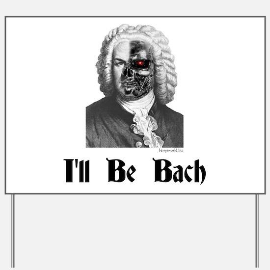 I'll Be Bach (2) Yard Sign