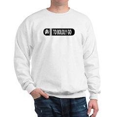 To Boldly Go Sweatshirt