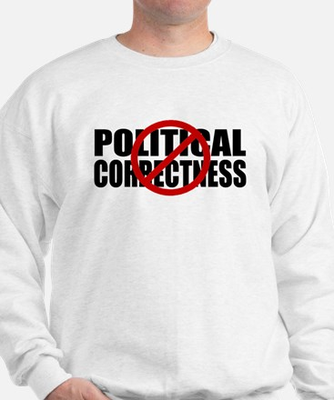 No Political Correctness Sweatshirt