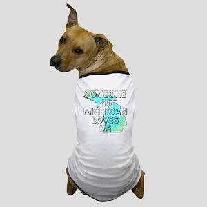Someone in Michigan Dog T-Shirt
