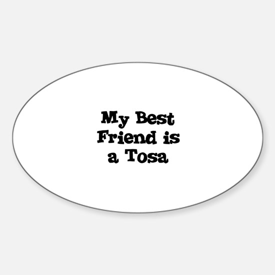 My Best Friend is a Tosa Oval Decal
