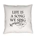 Life is a song we sing-tomaca Everyday Pillow
