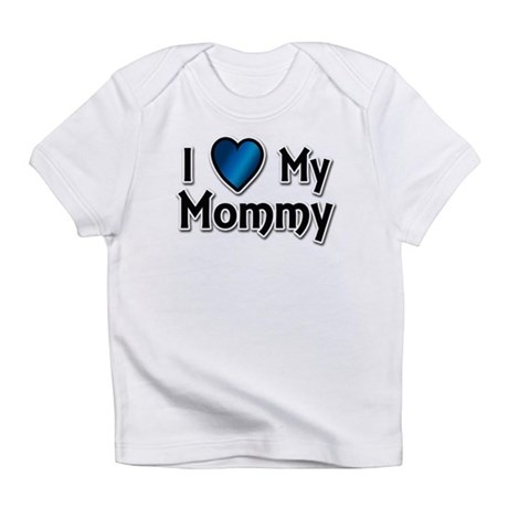 I Love My Mommy Infant T-Shirt