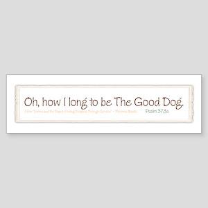 Be the Good Dog Sticker (Bumper)