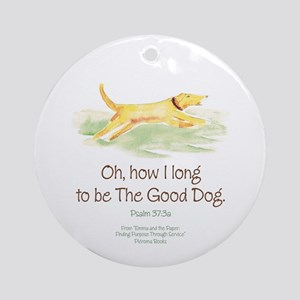 Be the Good Dog Ornament (Round)