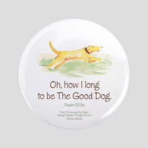 """Be the Good Dog 3.5"""" Button"""
