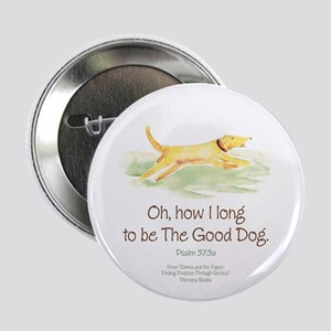 """Be the Good Dog 2.25"""" Button"""