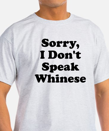 Sorry I Don't Speak Whinese S T-Shirt