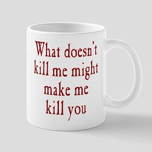 What Doesn't Kill Me Mug