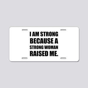 Strong Woman Raised Me Aluminum License Plate