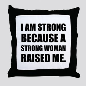 Strong Woman Raised Me Throw Pillow