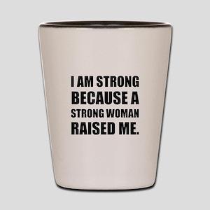 Strong Woman Raised Me Shot Glass