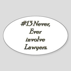Rule 13 Never ever involve lawyers Sticker (Oval)