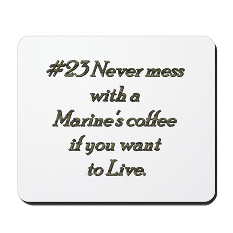 Rule 23 Never mess with a marine's coffee Mousepad
