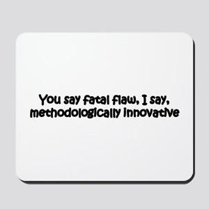You say fatal flaw Mousepad