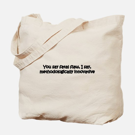 You say fatal flaw Tote Bag