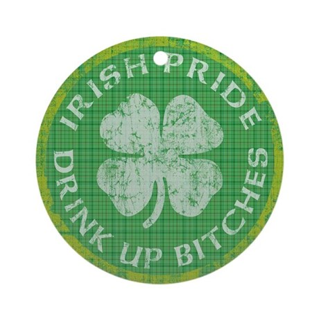 Irish Pride Drink Up Bitches Ornament (Round)