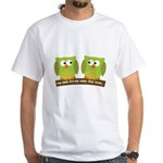 The owls are not what they seem White T-Shirt