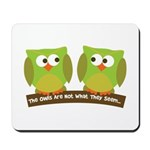 The owls are not what they seem Mousepad