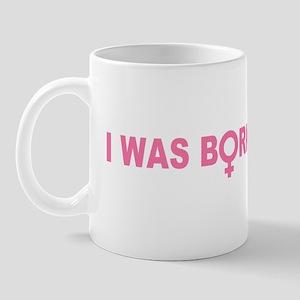I Was Born This Way Mug