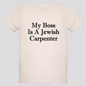 3a96e7415 My Boss Is A Jewish Carpenter Organic Kids T-Shirt