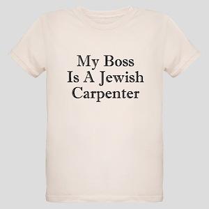 3a96e7415 My Boss Is A Jewish Carpenter Organic Kids T-Shirt