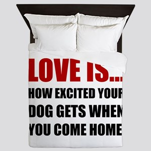 Love Is Dog Excited Come Home Queen Duvet